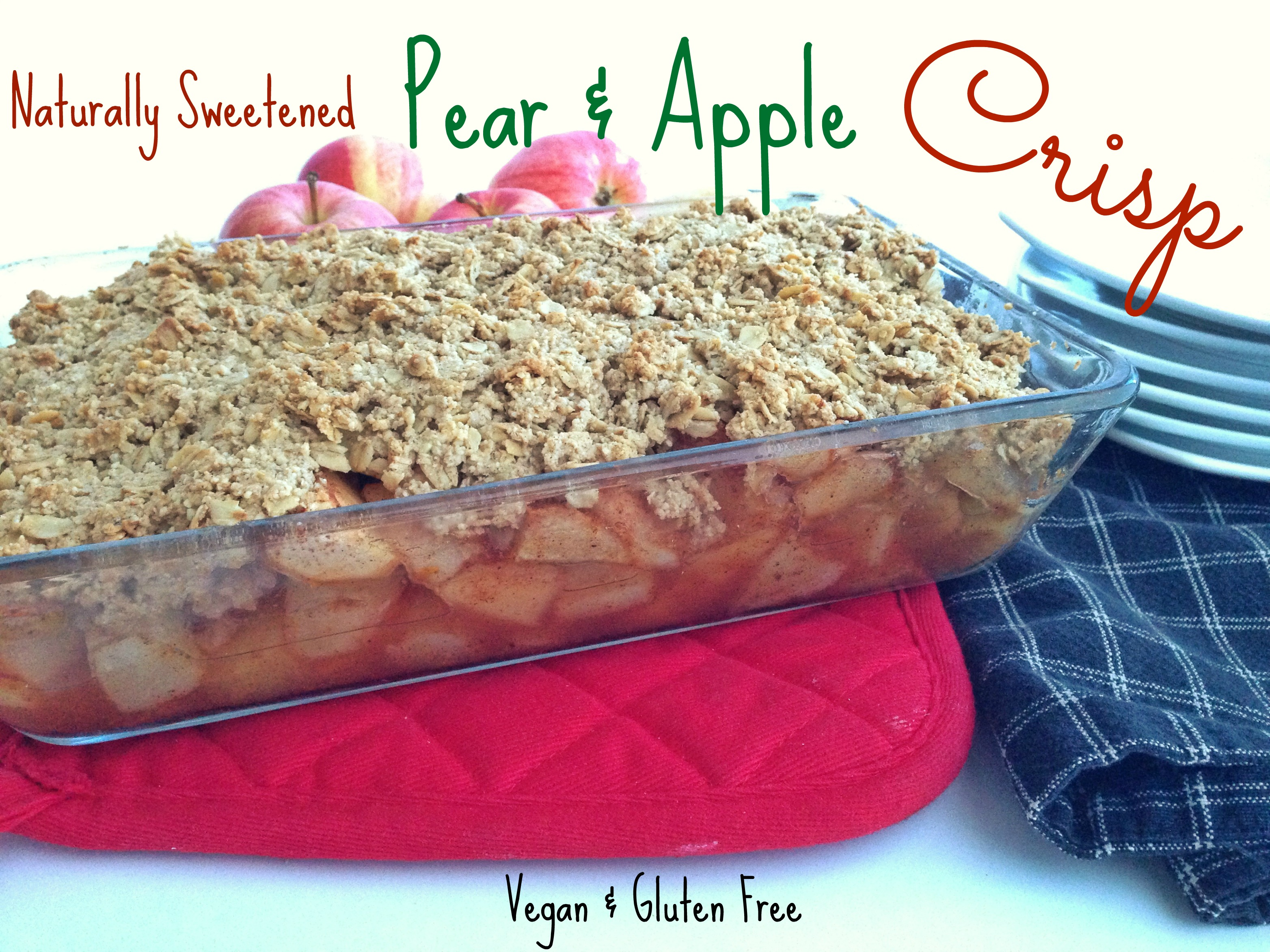 naturally sweetened pear and apple crisp vegan gluten free healthy dessert